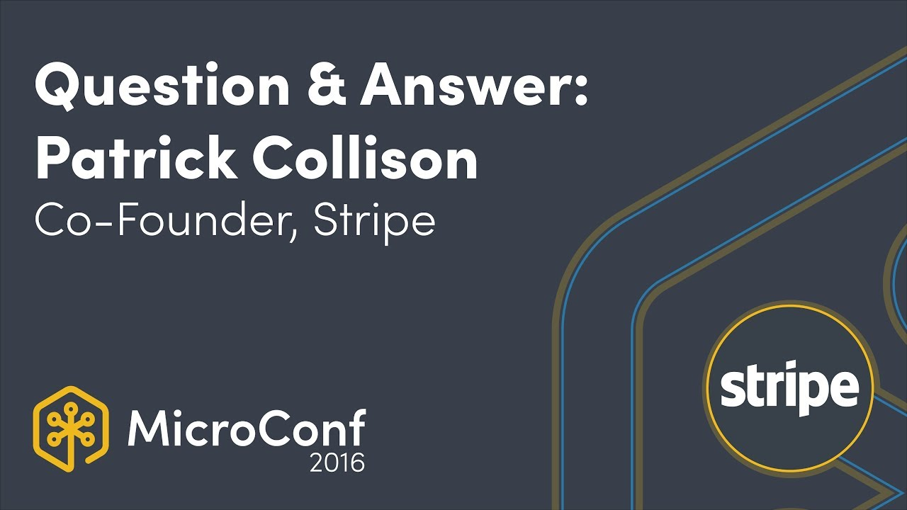 Question + Answer: Patrick Collison, Co Founder, Stripe