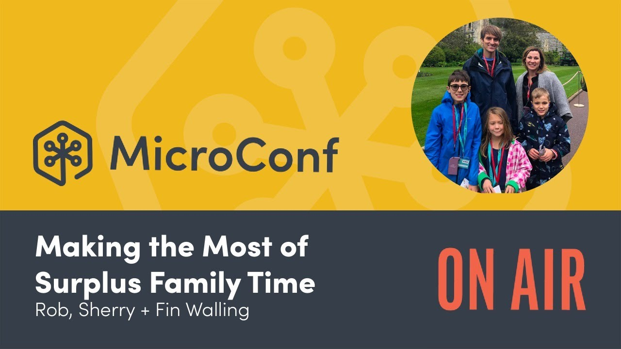 MicroConf On Air Episode 7: Making the Most of Surplus Family Time with Rob, Sherry + Fin Walling