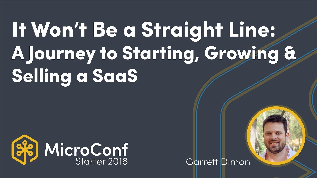 It Won't Be a Straight Line: Starting, Growing and Selling a SaaS