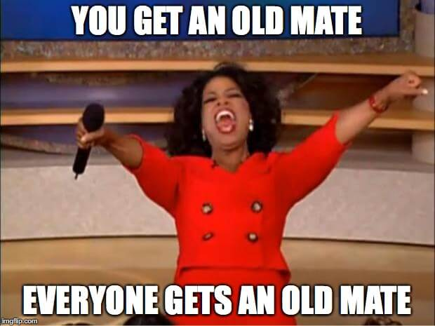 You Get an Old Mate!