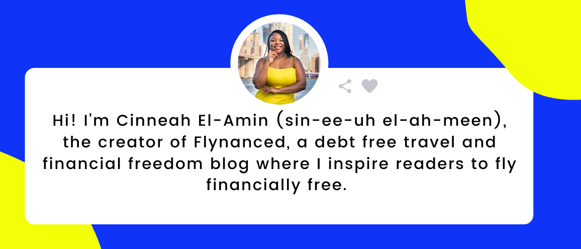 Intro to Cinneah, the creator of Flynanced, a debt free travel and financial freedom blog where I inspire readers to fly financially free.