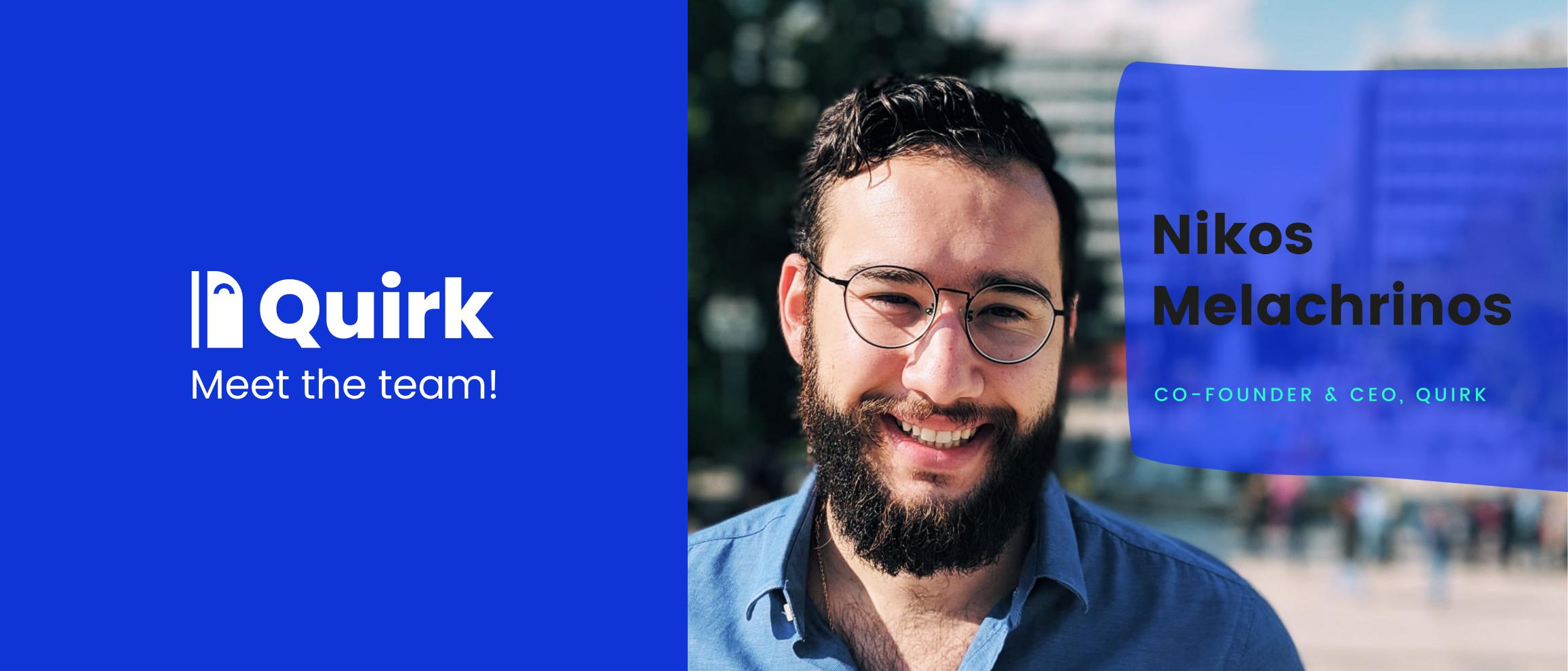 Meet Nikos, CEO of Quirk