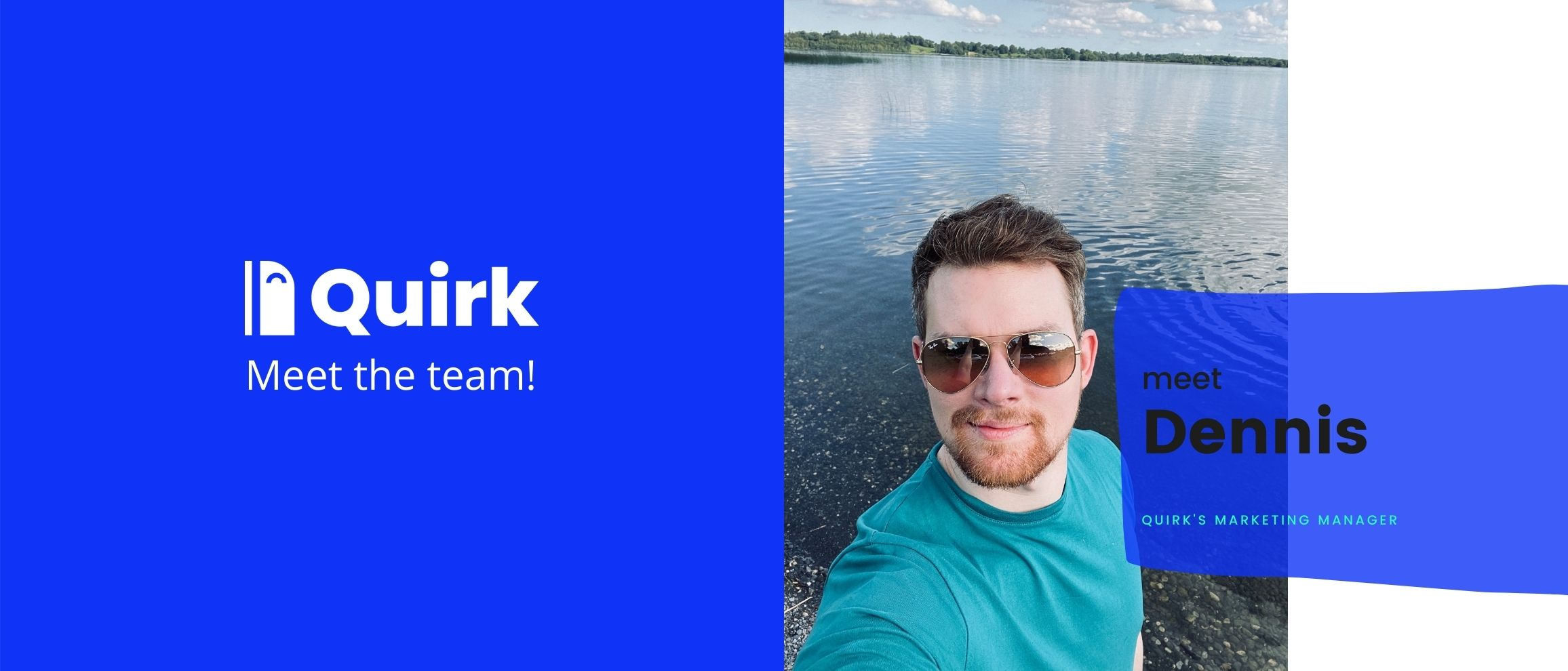 Meet Dennis, Marketing Manager at Quirk