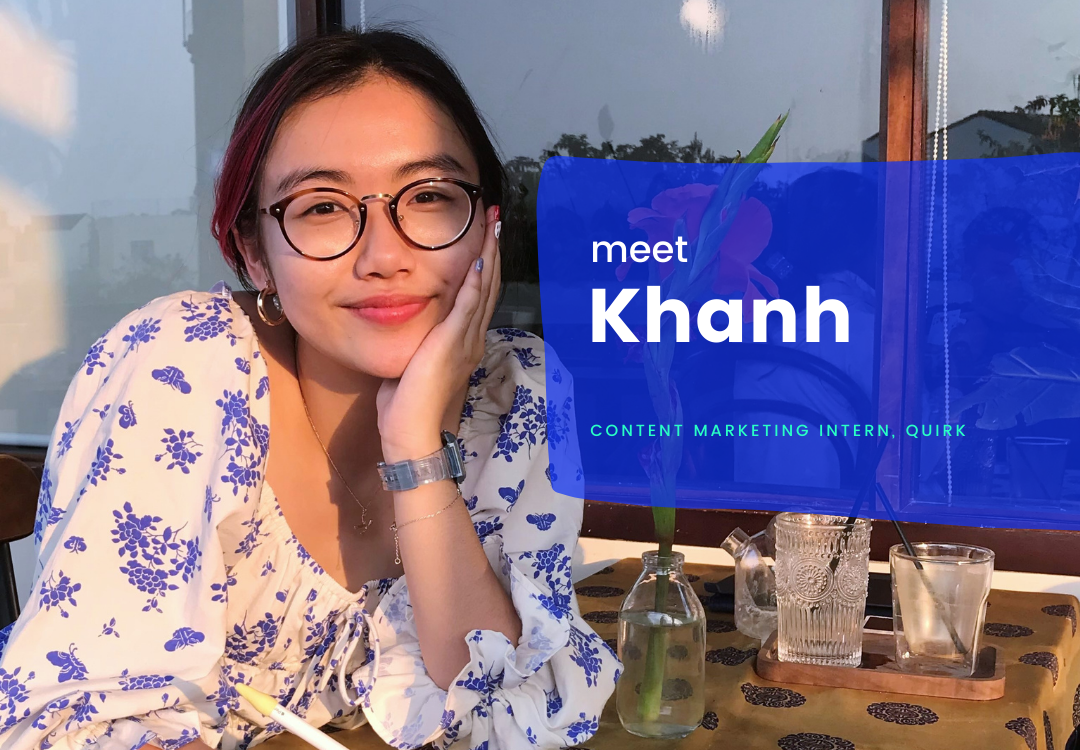 Meet Khanh, Quirk's Content Marketing Intern