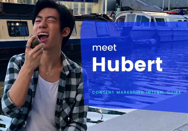 Meet Hubert, Quirk's Marketing Intern