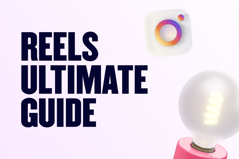 The Ultimate Guide To Instagram Reels in 2022