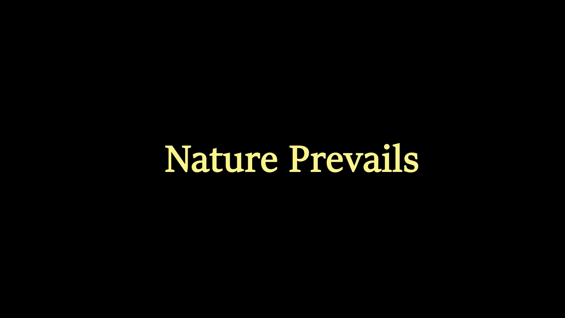 Black background with yellow text that reads 'Nature Prevails'.
