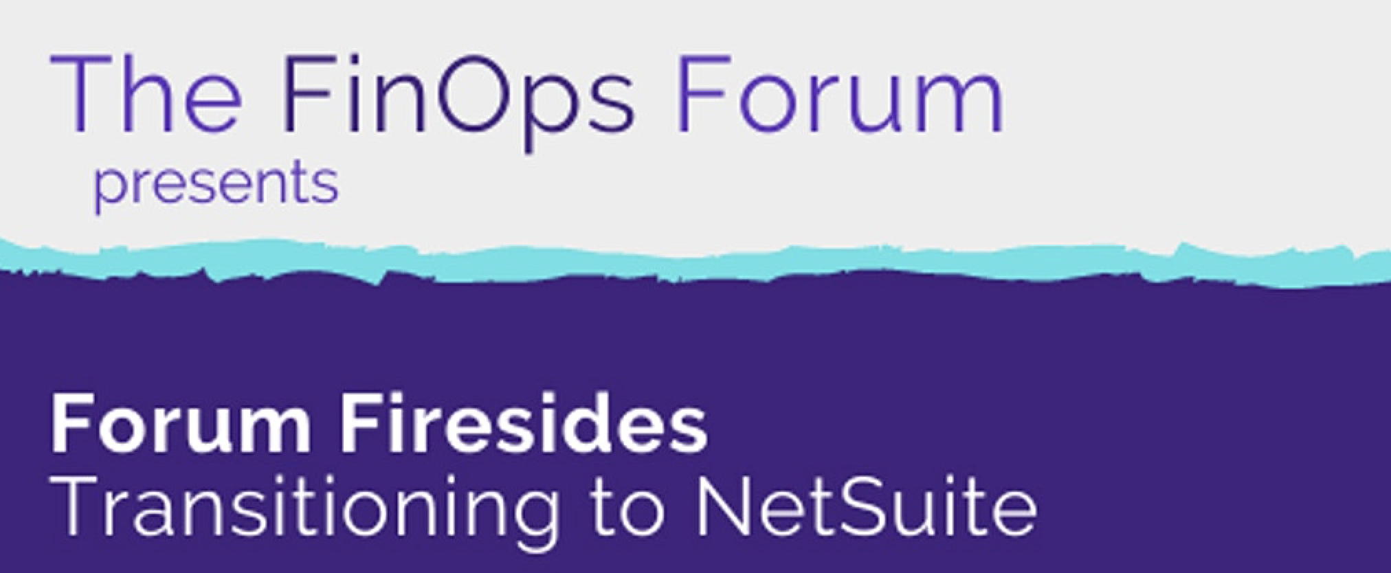 Forum Fireside Live: Transitioning to Netsuite