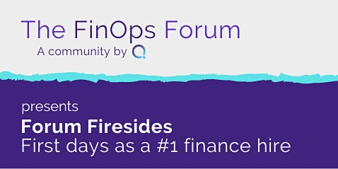 Forum Fireside: First days as a #1 finance hire