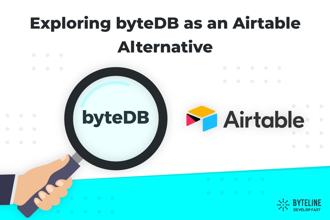Exploring byteDB as an Airtable Alternative