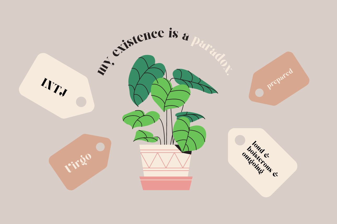 """A green monstera plant with """"My existence is a paradox"""" stretching above it. The plant is also surrounded by other labels on tags such as """"Virgo,"""" """"INTJ,"""" """"Prepared,"""" and """"loud & boisterous & outgoing."""" Edit created by the author."""