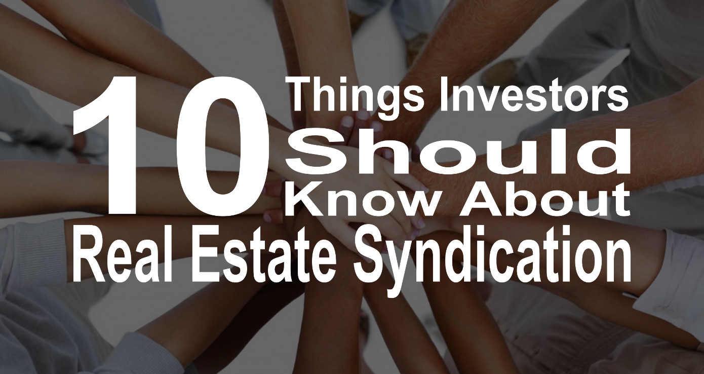 An overview of Real Estate Syndication. What it is, what investors can expect, and 10 things investors should know about the sponsor and the deal itself before investing.