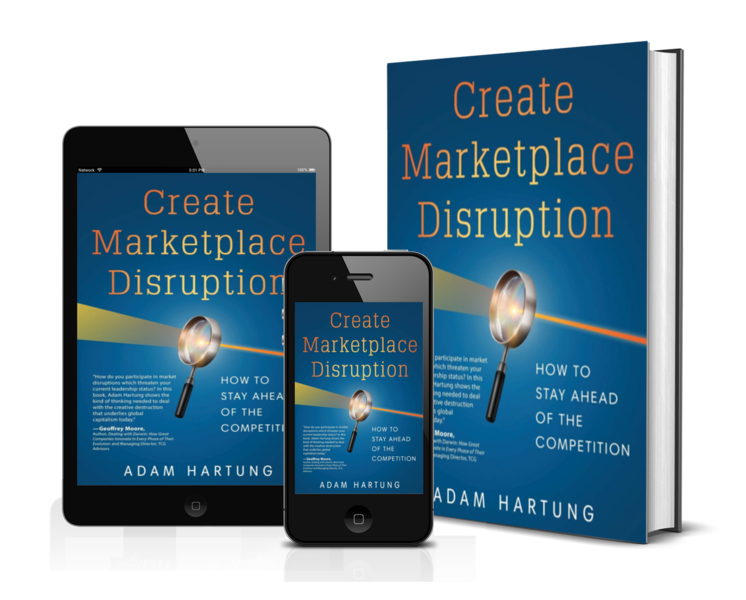 Create Marketplace Disruption - A book by Adam Hartung of Spark Partners