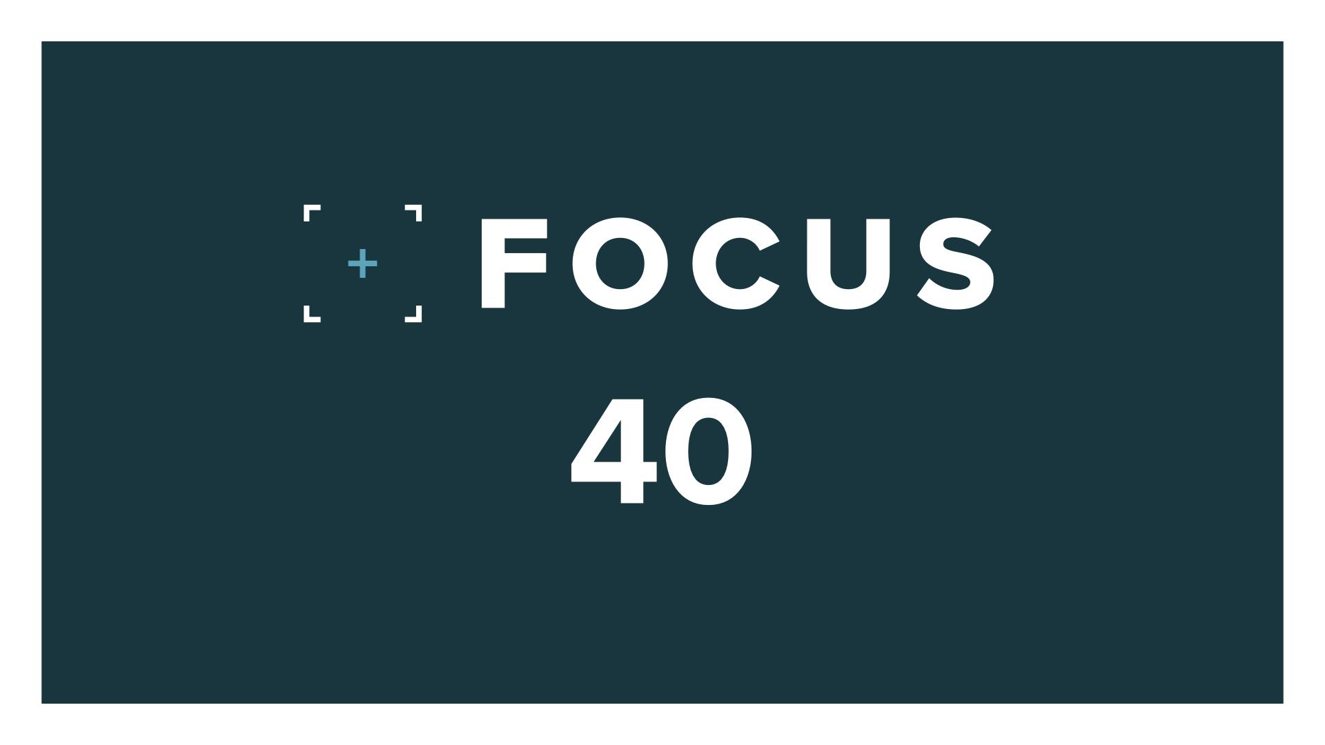 The Focus 40