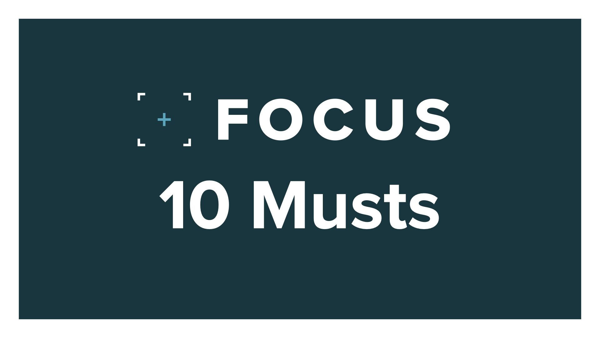Focus 10 Musts Do's