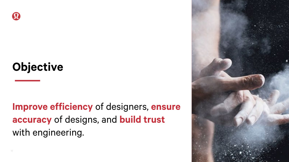 Objective: Improve efficiency of designers, ensure accuracy of design, and build trust with engineering