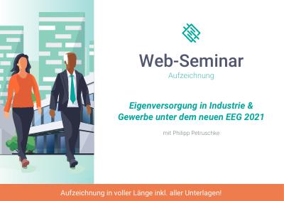 Aufzeichnung Web-Seminar Eigenversorgung in Industrie & Gewerbe EEG 2021