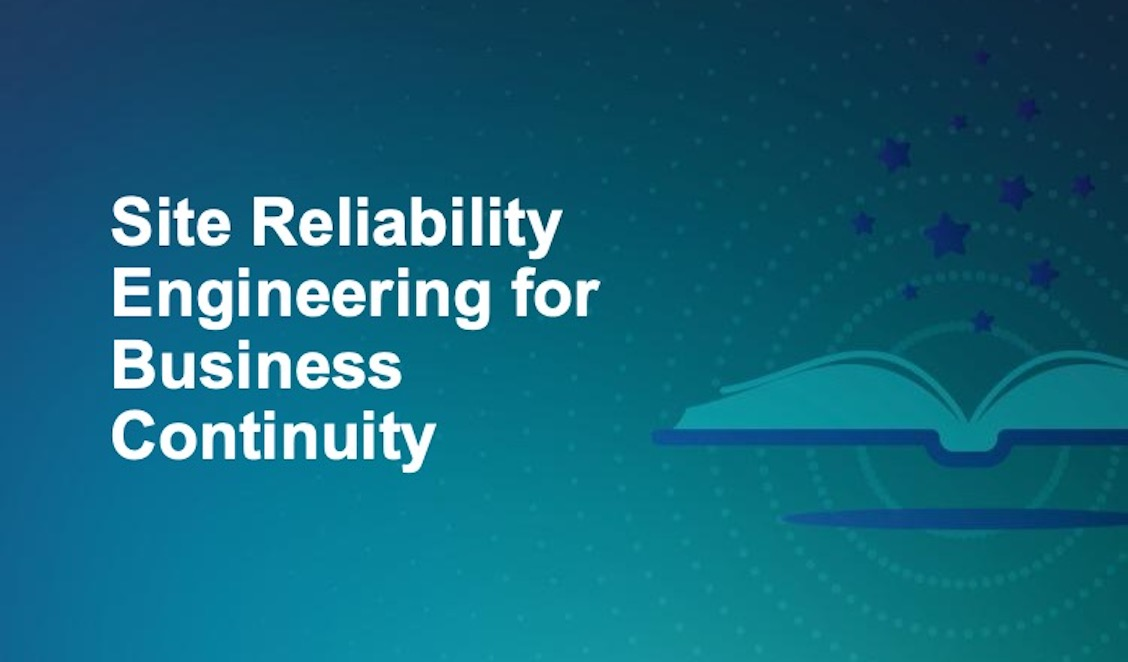 Site Reliability Engineering for Business Continuity