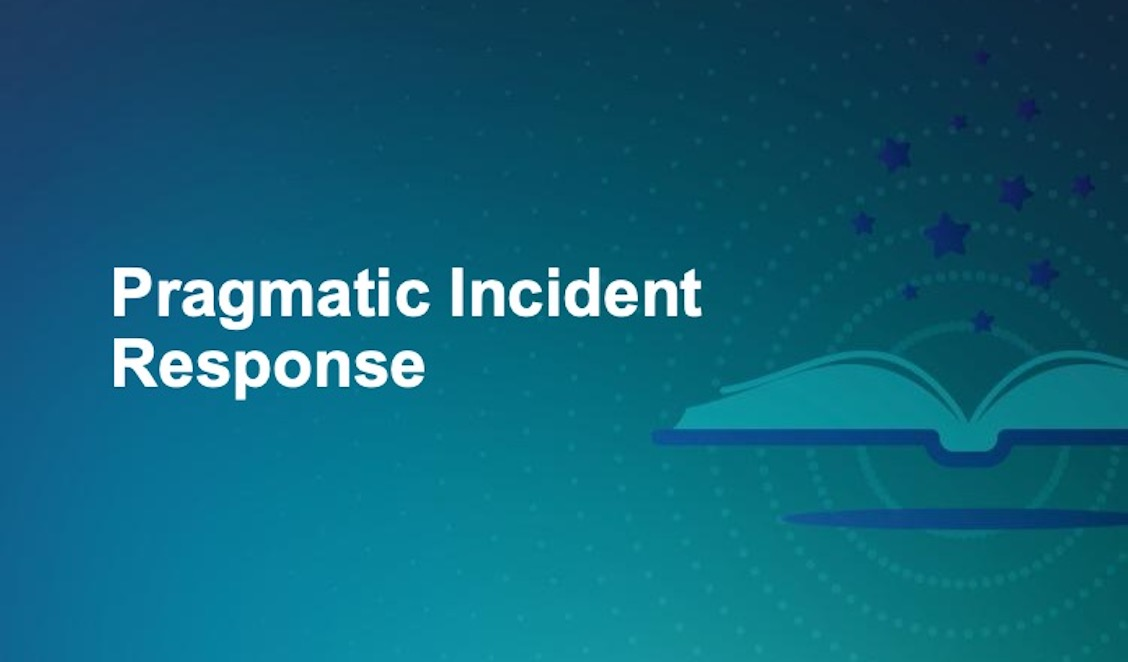 The Complete Guide to Pragmatic Incident Response