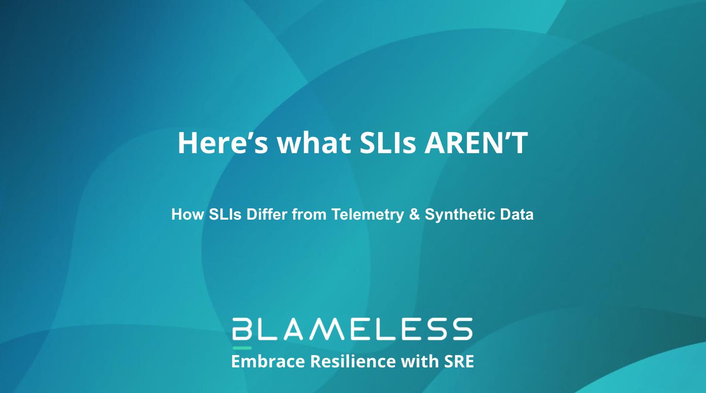 Here's what SLIs AREN'T