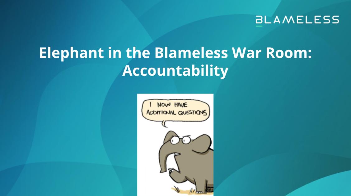 Elephant in the Blameless War Room: Accountability