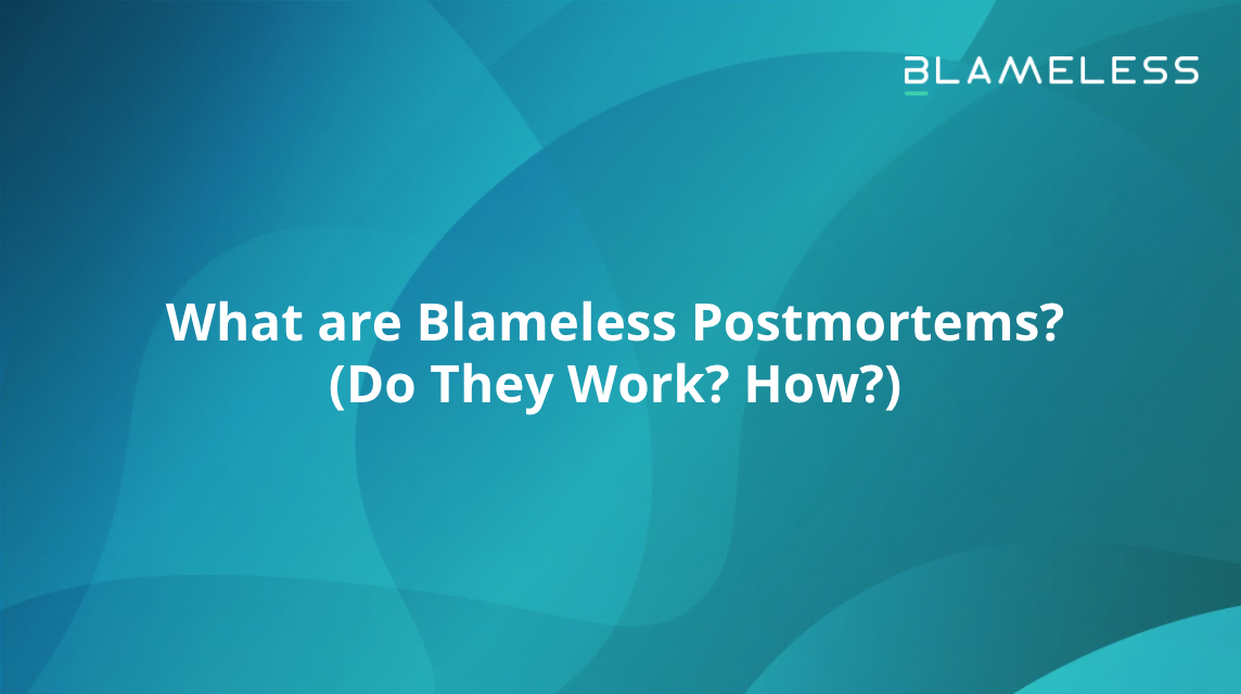 What Are Blameless Postmortems? (Do They Work? How?)