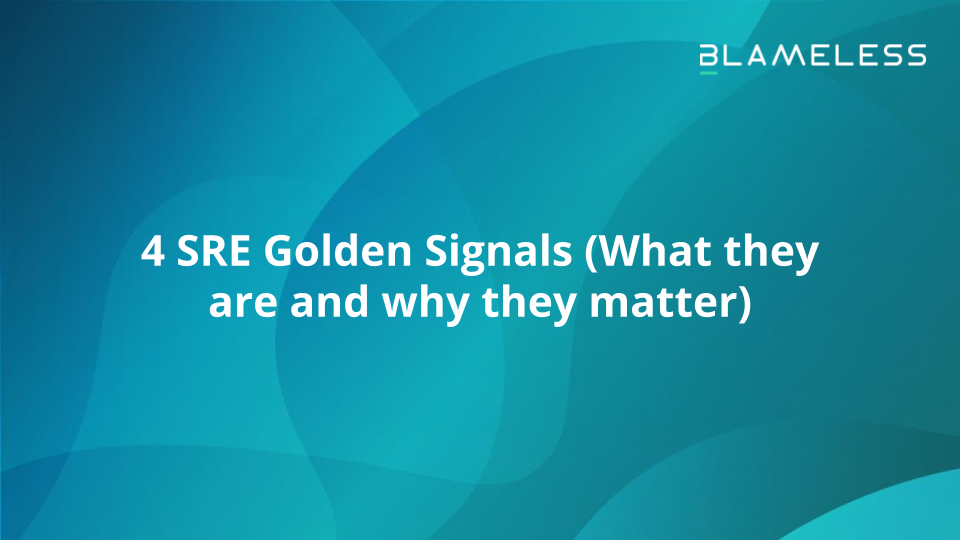 4 SRE Golden Signals (What they are and why they matter)