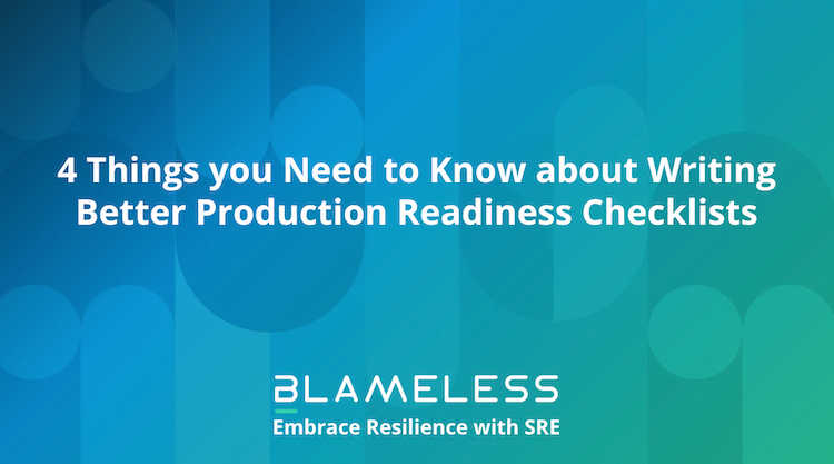 4 Things you Need to Know about Writing Better Production Readiness Checklists