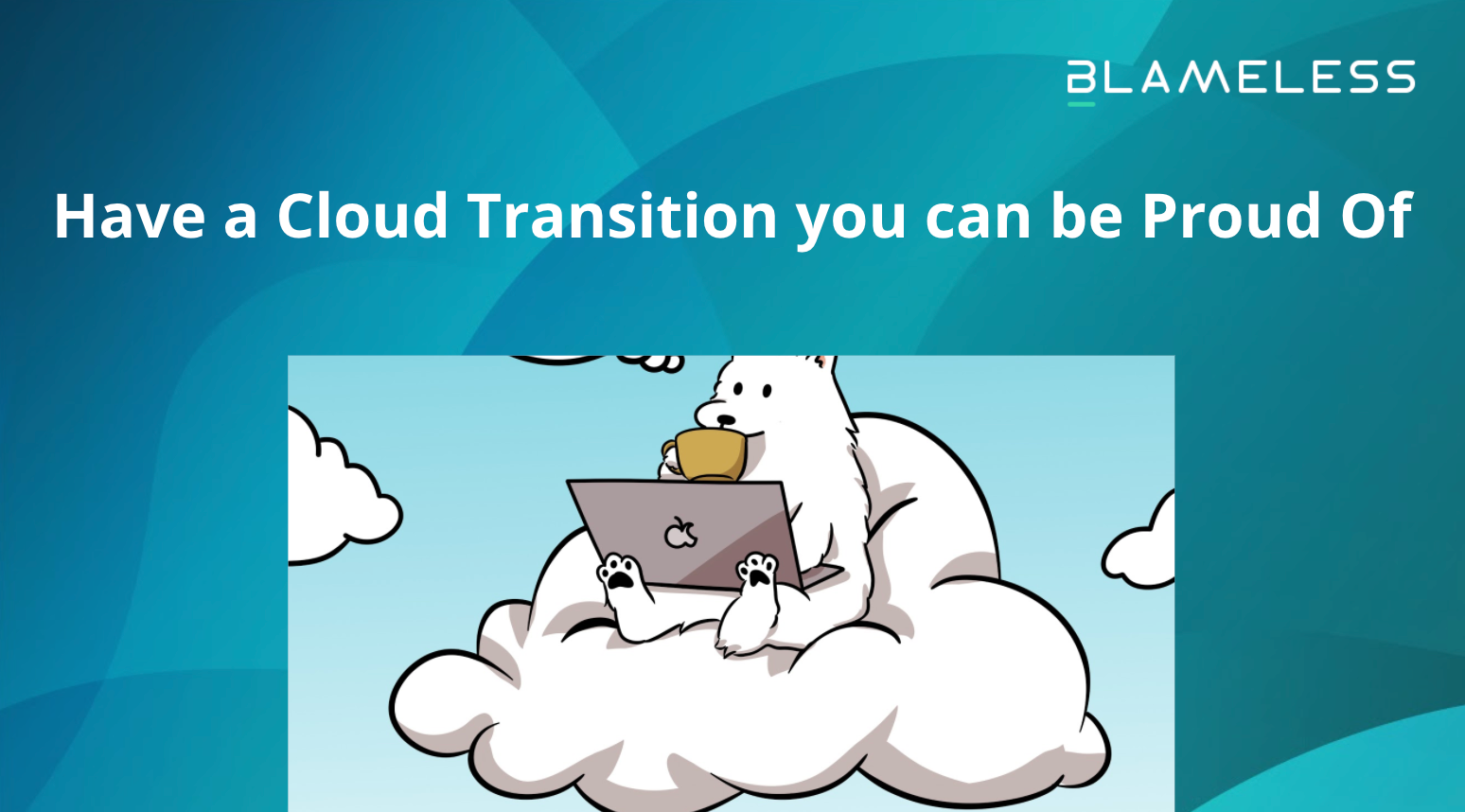 Have a Cloud Transition you can be Proud Of