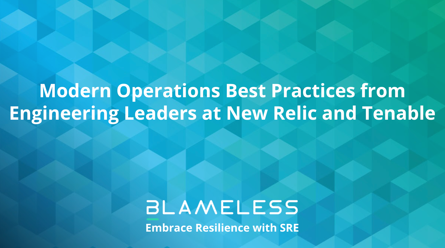 Modern Operations Best Practices from Engineering Leaders at New Relic and Tenable