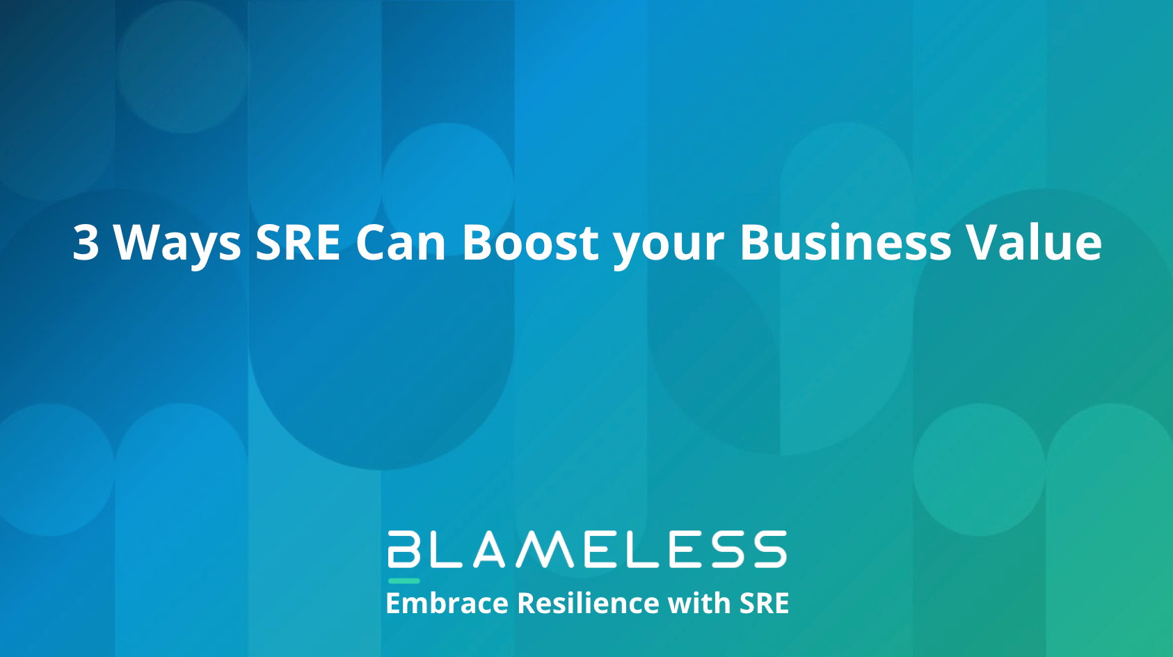 3 Ways SRE Can Boost your Business Value