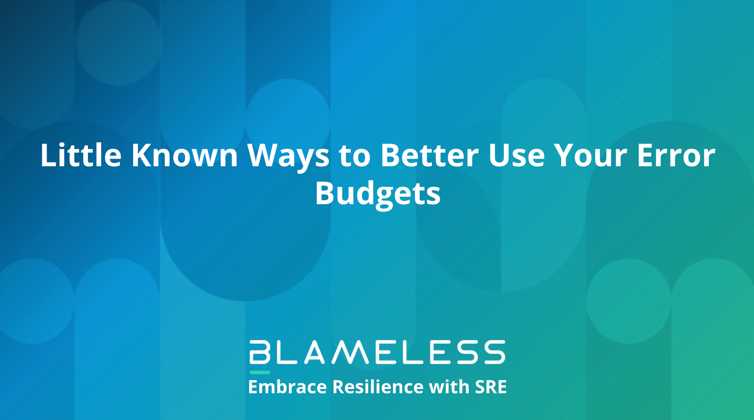 Little Known Ways to Better Use Your Error Budgets