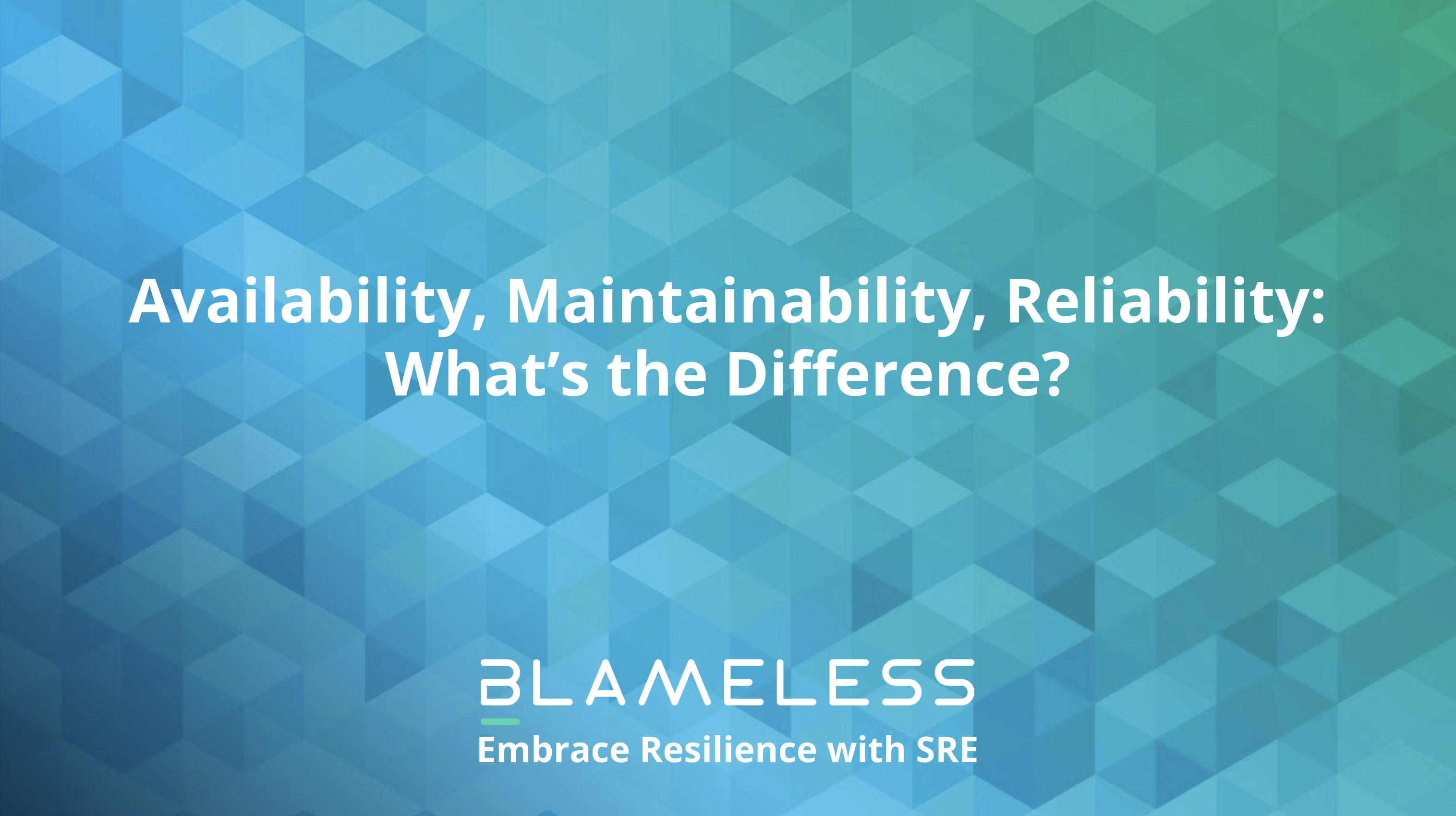 Availability, Maintainability, Reliability: What's the Difference?