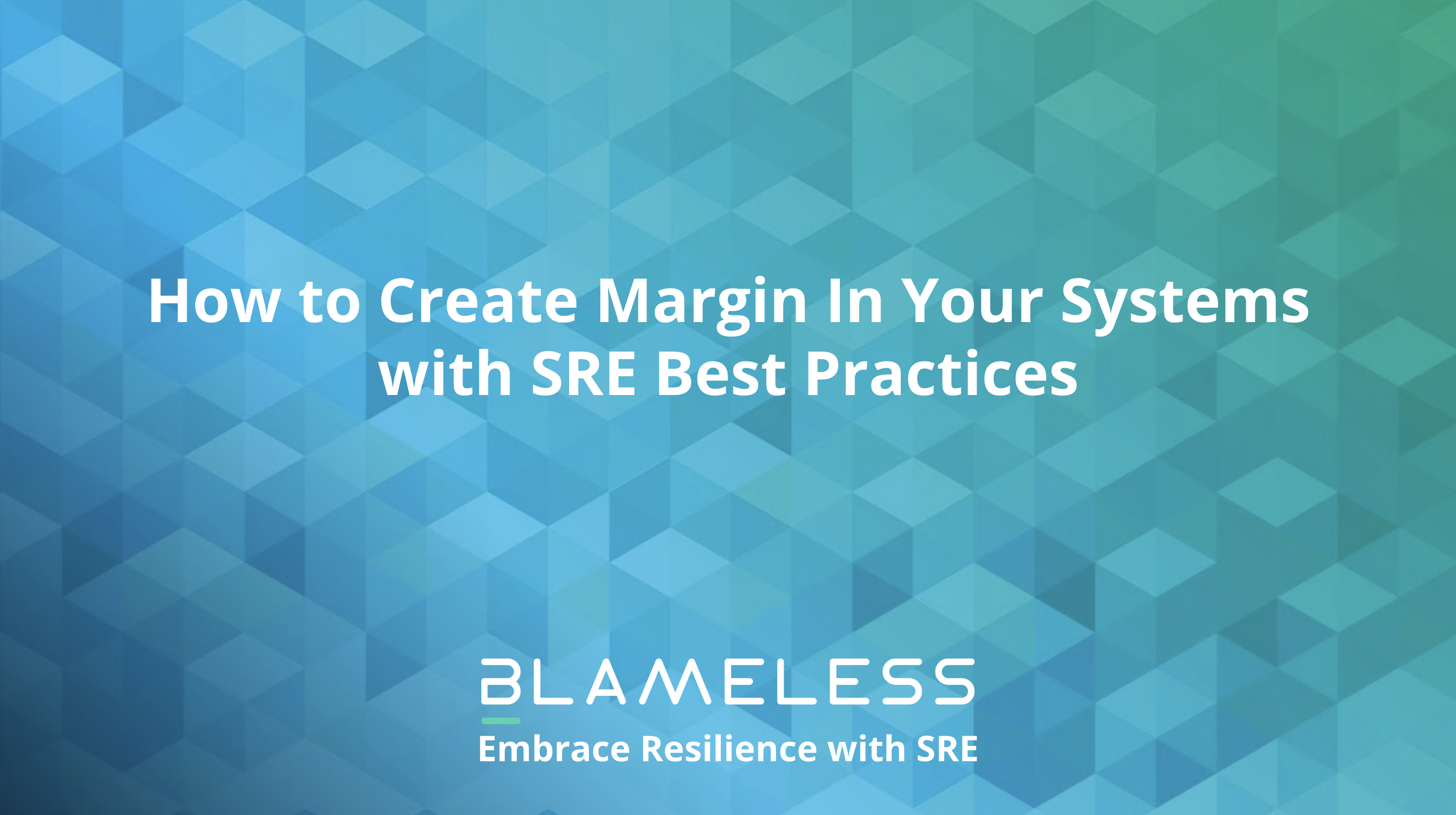 How to Create Margin in your Systems with SRE Best Practices