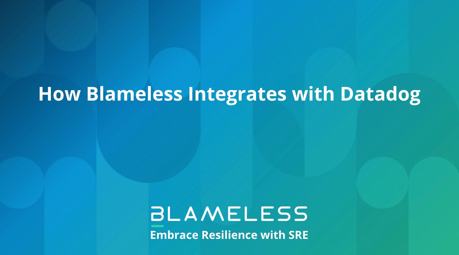 How Blameless Integrates with Datadog