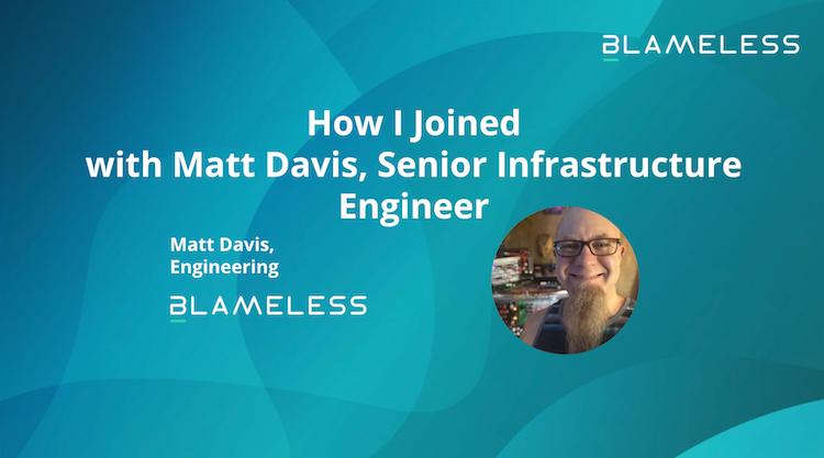 How I Joined Blameless, Matt Davis, Senior Infrastructure Engineer