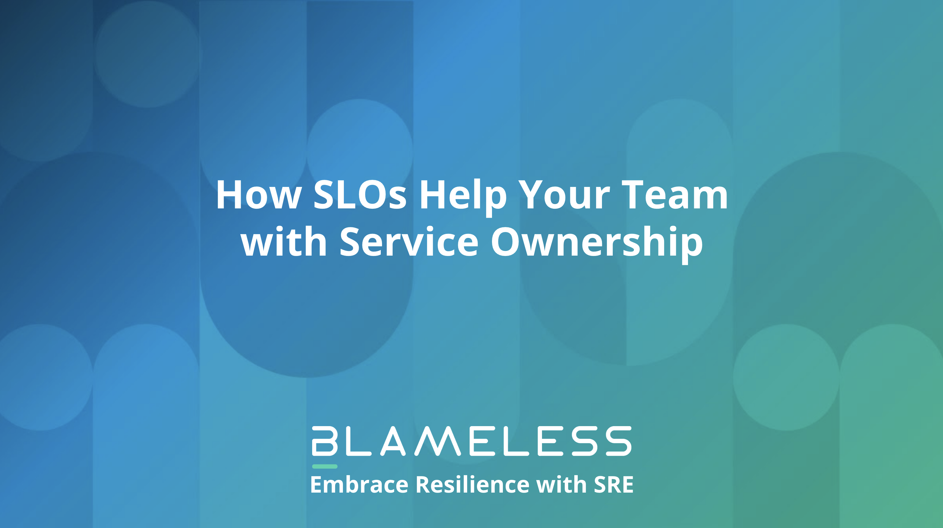 How SLOs Help Your Team with Service Ownership