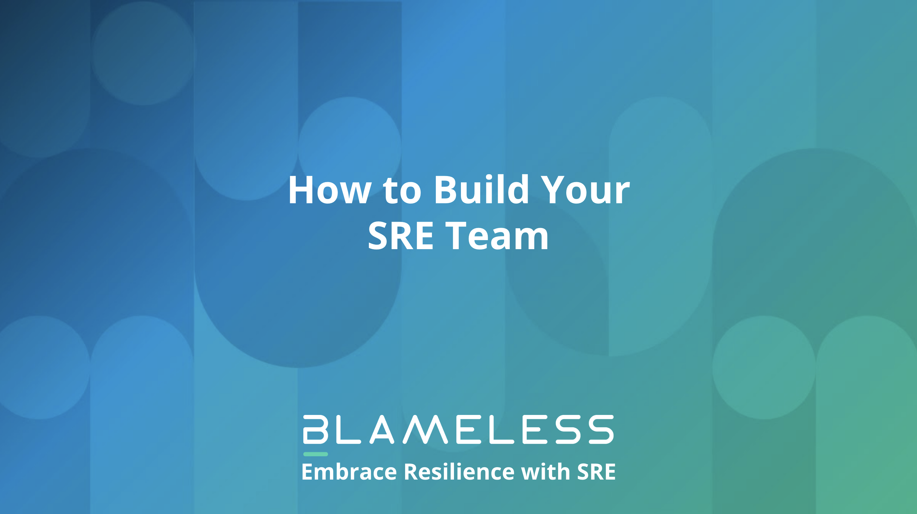 How to Build Your SRE Team