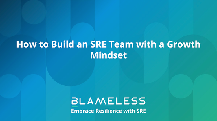 How to Build an SRE Team with a Growth Mindset