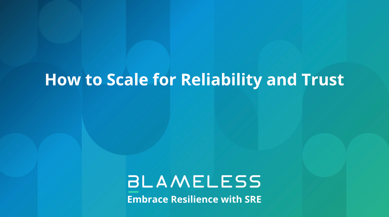 How to Scale for Reliability and Trust