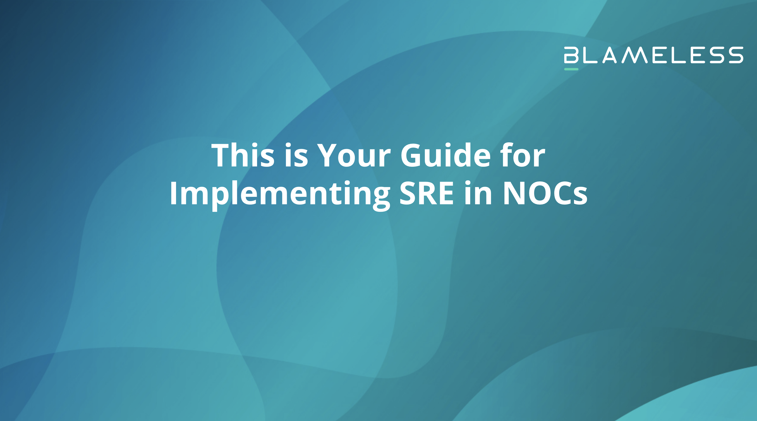 This is your Guide for Implementing SRE in NOCs