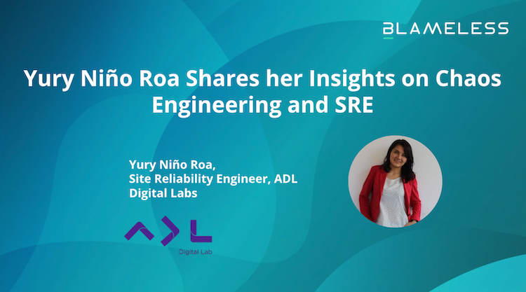 Yury Niño Roa Shares her Insights on Chaos Engineering and SRE