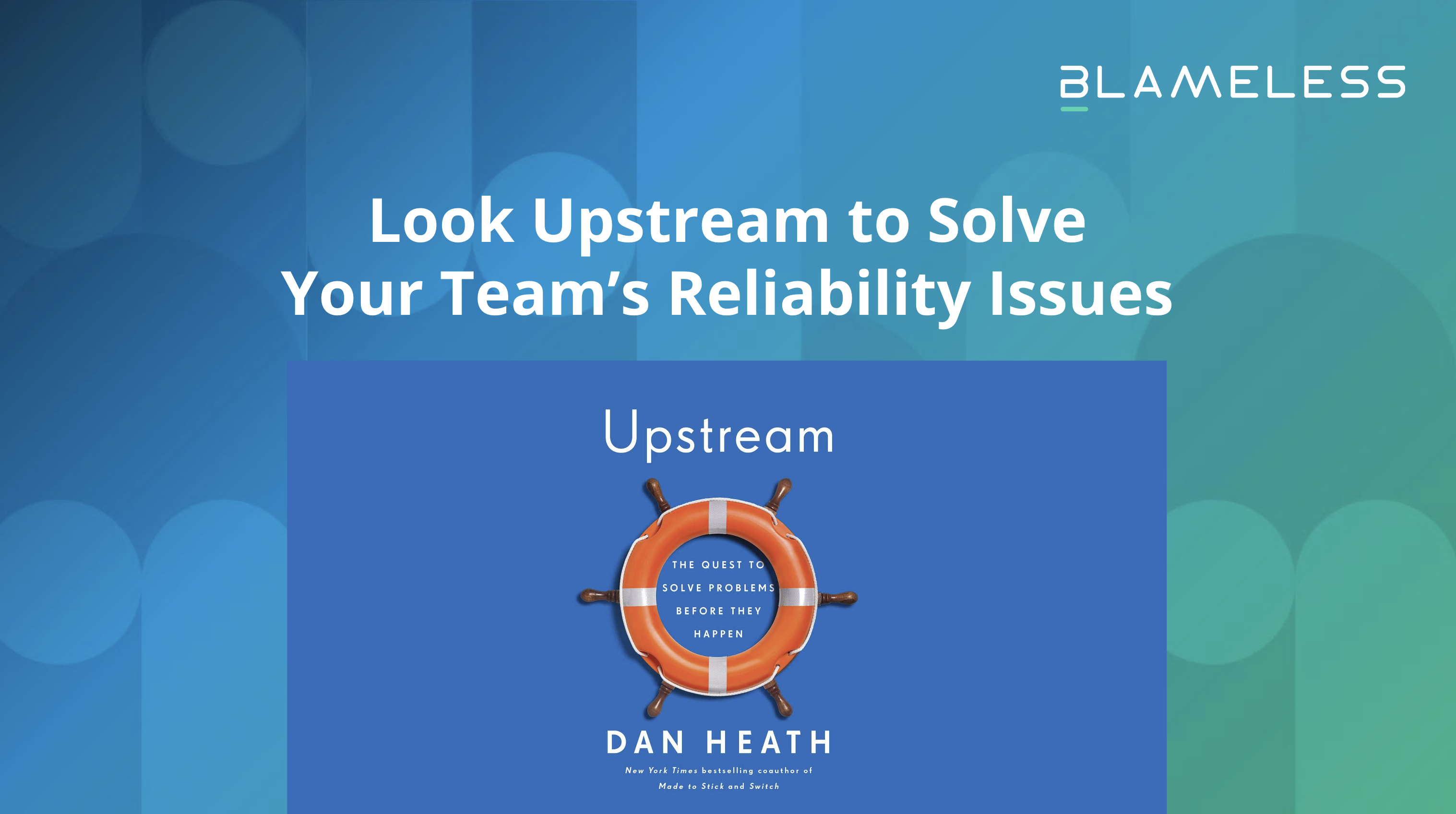 Look Upstream to Solve your Team's Reliability Issues
