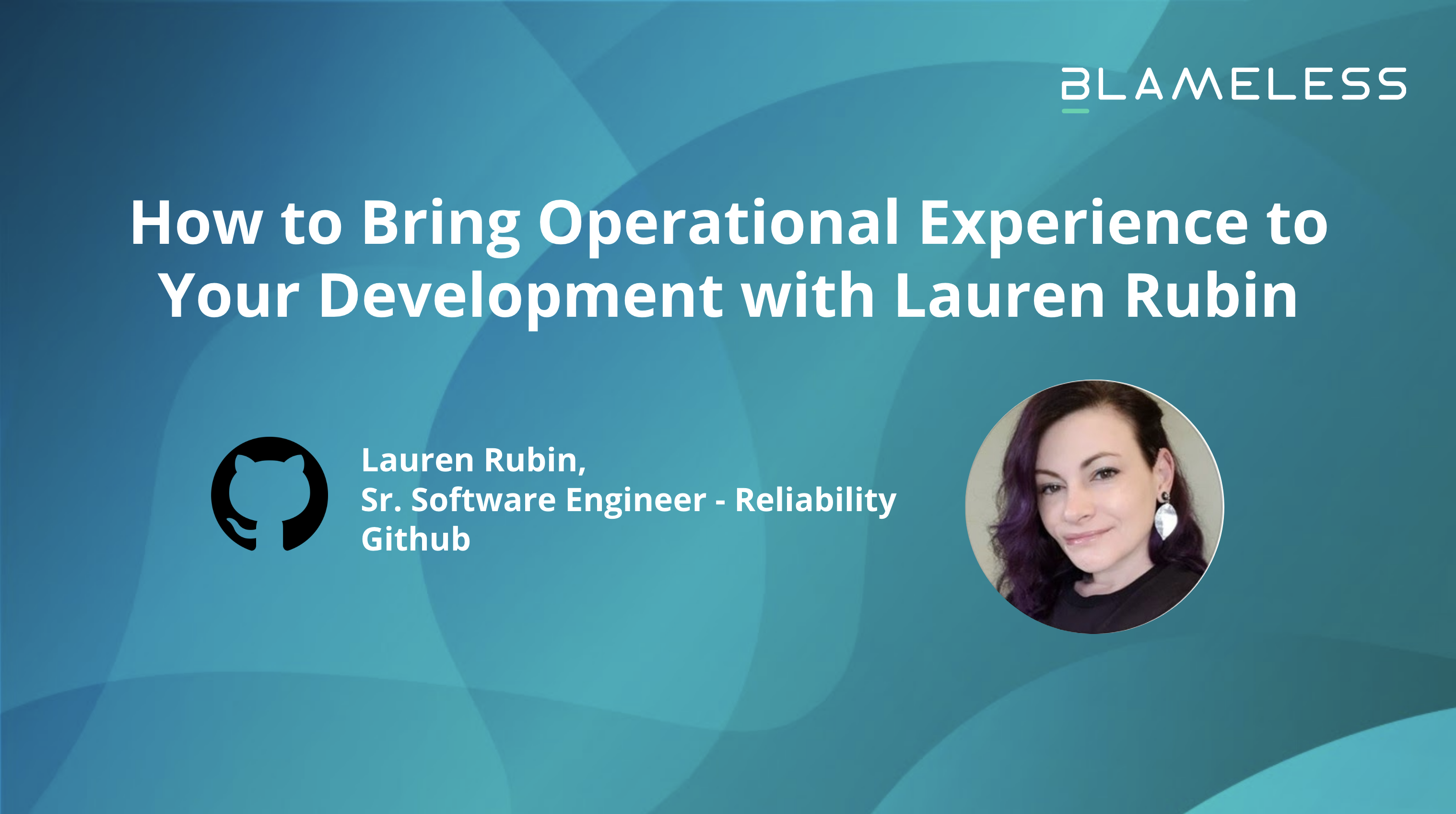 How to Bring Operational Experience to your Development with Github's Lauren Rubin