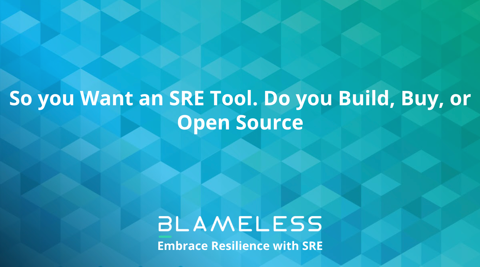 So you Want an SRE Tool. Do you Build, Buy, or Open Source?