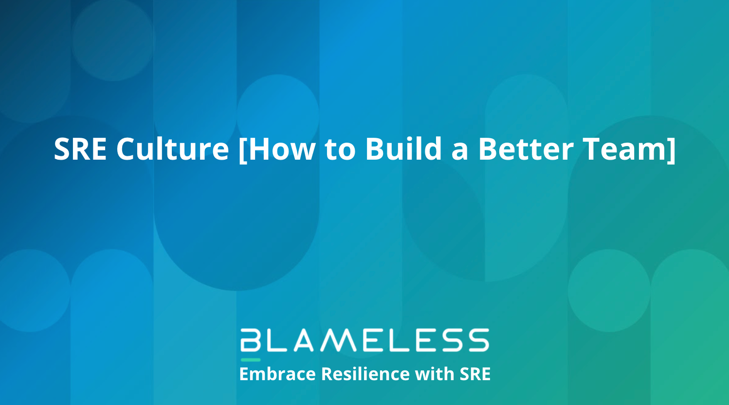 SRE Culture [How to Build a Better Team]