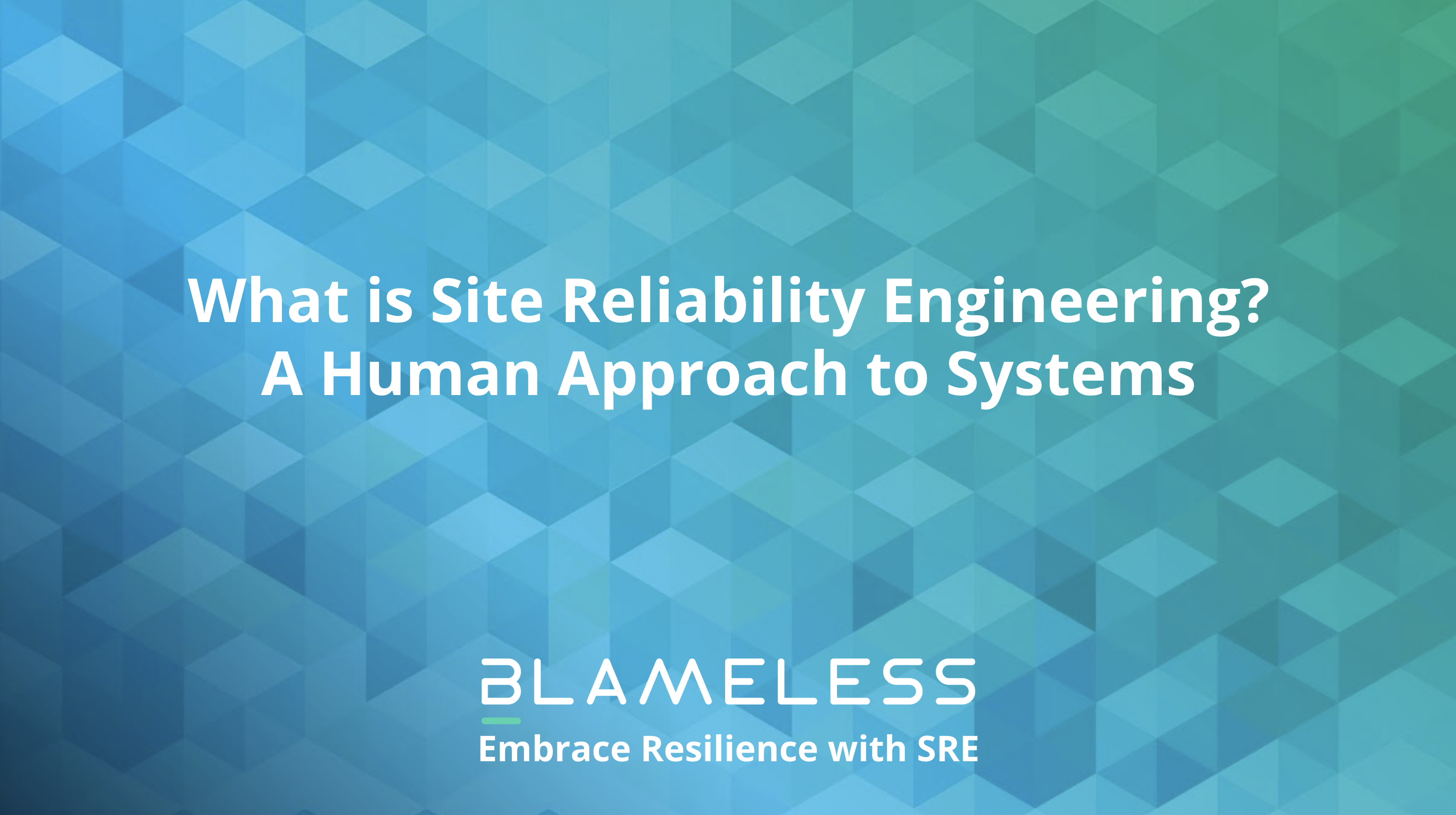 What is Site Reliability Engineering? A Human Approach to Systems