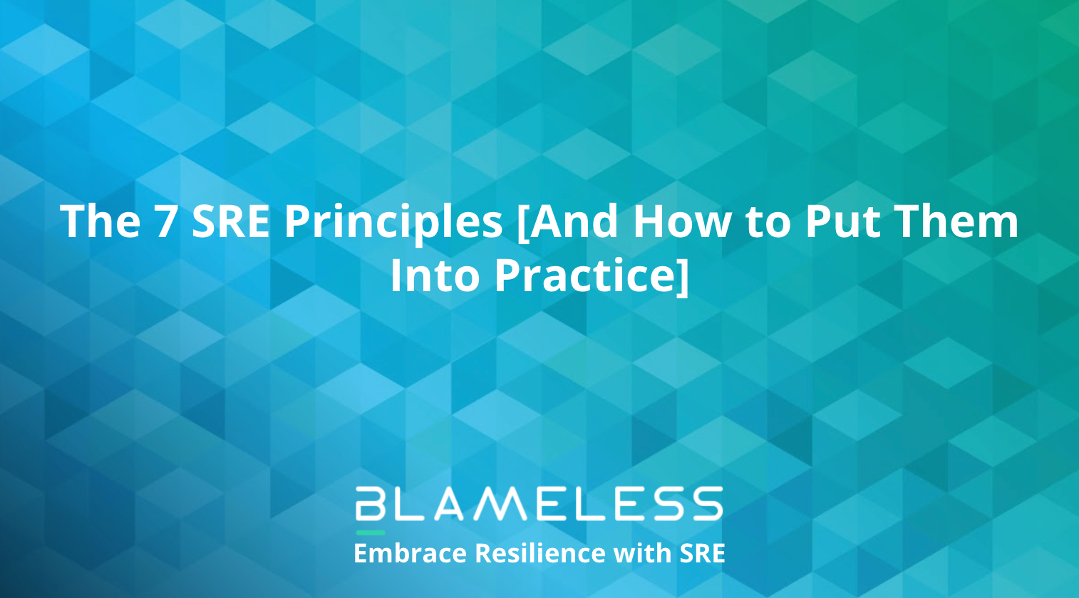 The 7 SRE Principles [And How to Put Them Into Practice]