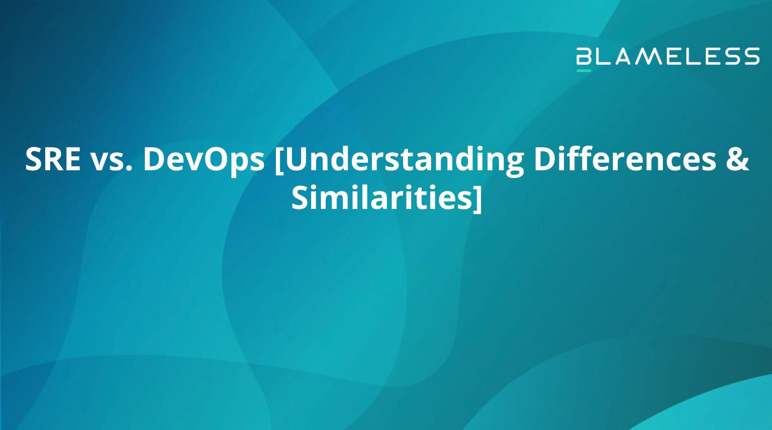 SRE vs. DevOps [Understanding Differences & Similarities]