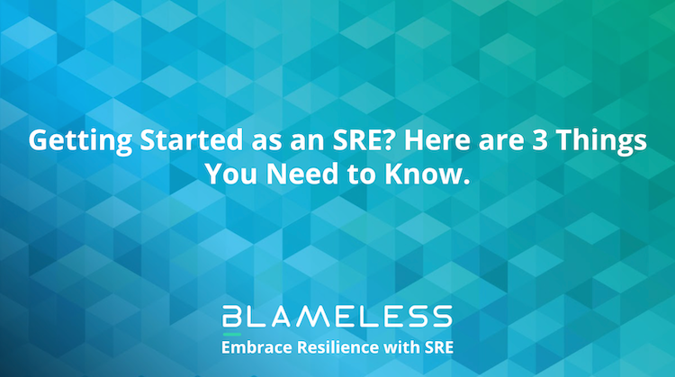 Getting Started as an SRE? Here are 3 Things You Need to Know.
